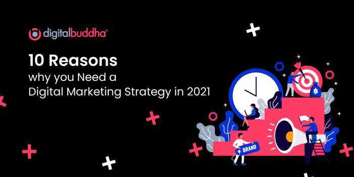 10 best reasons why you need a digital marketing strategy in 2021
